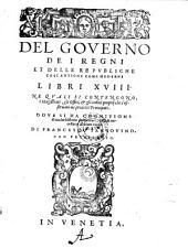 Del governo de i regni et delle republiche cosi antiche come moderne libri 18 (etc.)