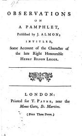 Observations on a pamphlet published by J. Almon, intitled: Some account of the character of the late Right Hon. H. B. Legge