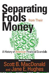 Separating Fools from Their Money: A History of American Financial Scandals, Edition 2
