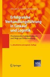 Erfolgreiche Verhandlungsführung in Einkauf und Logistik: Praxiserprobte Erfolgsstrategien und Wege zur Kostensenkung, Ausgabe 3