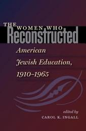 The Women Who Reconstructed American Jewish Education, 1910-1965