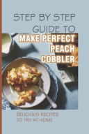 Step By Step Guide To Make Perfect Peach Cobbler