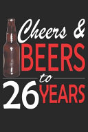Cheers And Beers To 26 Years