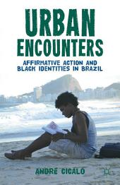 Urban Encounters: Affirmative Action and Black Identities in Brazil