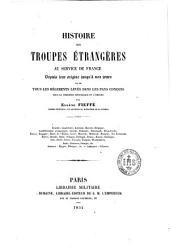 Histoire des troupes étrangères au service de la France, depuis leur origine jusqu'à nos jours et de tous les régiments levés dans les pays conquis sous la première République et l'Empire: Volume1