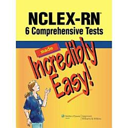 Nclex Rn 6 Comprehensive Tests Made Incredibly Easy  Book PDF