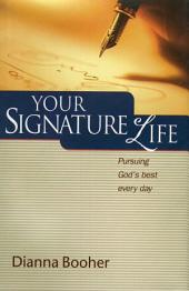 Your Signature Life: Pursuing God's Best Every Day