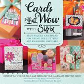 Cards That Wow With Sizzix: Techniques and Ideas for Using Die-Cutting and Embossing Machines - Creative Ways to Cut, Fold, and Embellish Your Handmade Greeting Cards