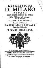 Descrizione di Milano ornata con molti disegni in rame delle fabbriche più cospicue: che si trovano in questa metropoli, Volume 4