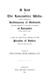 A List of the Lancashire Wills Proved Within the Archdeaconry of Richmond: From 1748 to 1792 ; Also A List of the Wills Proved in the Peculiar of Halton, From A.D. 1615 to 1792