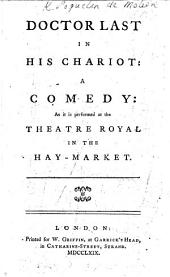 Doctor Last in His Chariot; a Comedy [in Three Acts, by J. Bickerstaffe]. (A Translation of Le Malade Imaginaire.).