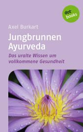 Jungbrunnen Ayurveda: Das uralte Wissen um vollkommene Gesundheit