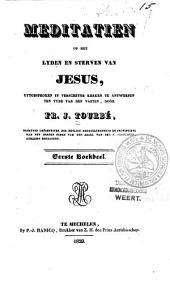 Meditatiën op het lyden en sterven van Jesus, uytgesproken in verscheyde kerken te Antwerpen, ten tyde van den vasten: Volume 1