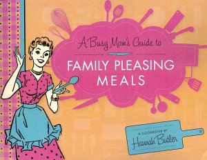 A Busy Mom s Guide to Family Pleasing Meals PDF
