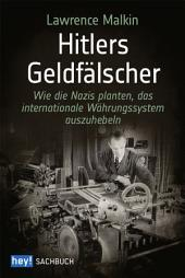 Hitlers Geldfälscher: Wie die Nazis planten, das internationale Währungssystem auszuhebeln