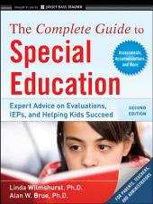 The Complete Guide to Special Education: Expert Advice on Evaluations, IEPs, and Helping Kids Succeed, Edition 2