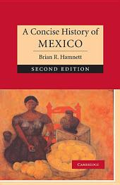 A Concise History of Mexico: Edition 2