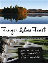 Finger Lakes Feast: 110 Delicious Recipes from New York's Hotspot for Wholesome Local Foods