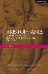 Aristophanes Plays: 2: Wasps; Clouds; Birds; Festival Time; Frogs
