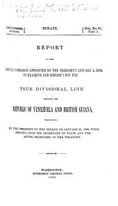 Report of the Special Commission Appointed by the President, January 4, 1896, to Examine and Report Upon the True Divisional Line Between the Republic of Venezuela and British Guiana: Transmitted by the President to the Senate on January 21, 1898, with Reports from the Secretary of State and the Acting Secretary of the Treasury, Volume 2