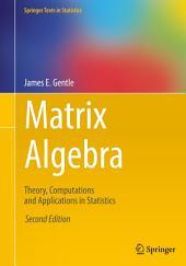 Matrix Algebra: Theory, Computations and Applications in Statistics, Edition 2