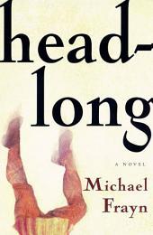 Headlong: A Novel