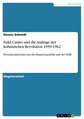 Fidel Castro und die Anfänge der kubanischen Revolution 1959-1962: Pressekommentare aus der Bundesrepublik und der DDR
