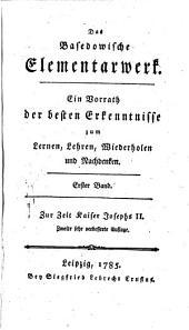 """""""Das"""" Basedowische Elementarwerk: Ein Vorrath der besten Erkenntnisse zum Lernen, Lehren, Wiederholen und Nachdenken, Band 1"""
