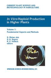 In Vitro Haploid Production in Higher Plants: Volume 1: Fundamental Aspects and Methods