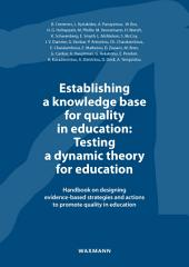 Establishing a knowledge base for quality in education: Testing a dynamic theory for education: Handbook on designing evidence-based strategies and actions to promote quality in education