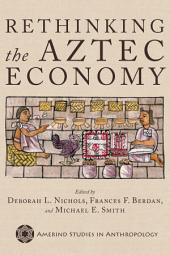 Rethinking the Aztec Economy