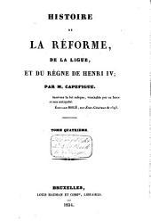 Histoire de la réforme, de la ligue, et du règne de Henri IV: Volume4