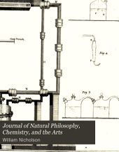 Journal of Natural Philosophy, Chemistry, and the Arts: Illustrated with Engravings. By William Nicholson. ...