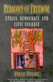 Pedagogy of Freedom: Ethics, Democracy, and Civic Courage