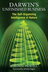 Darwin's Unfinished Business: The Self-Organizing Intelligence of Nature