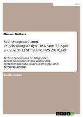 Rechtswegzuweisung, Entscheidungsanalyse, BSG vom 22. April 2009, Az. B 13 SF 1/08 R, NZS 2010, 349: Rechtswegzuweisung bei Klage einer Rehabilitationseinrichtung gegen einen Rentenversicherungsträger auf Abschluss eines Belegungsvertrages