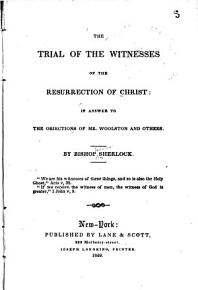 The Trial of the Witnesses of the Resurrection of Christ  in Answer to the Objections of Mr  Woolston and Others PDF