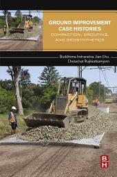 Ground Improvement Case Histories: Compaction, Grouting and Geosynthetics
