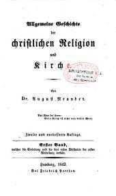 Allgemeine Geschichte der christlichen Religion und Kirche: Band 1,Teil 1