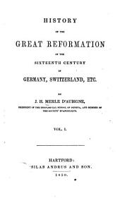History of the Great Reformation of the Sixteenth Century in Germany, Switzerland, Etc: Volumes 1-2