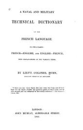 A Naval and Military Technical Dictionary of the French Language: In Two Parts: French-English, and English-French; with Explanations of the Various Terms