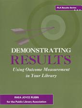 Demonstrating Results: Using Outcome Measurement in Your Library