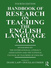 Handbook of Research on Teaching the English Language Arts: Edition 4
