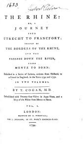 The Rhine: Or, A Journey from Utrecht to Francfort; Chiefly by the Borders of the Rhine, and the Passage Down the River, from Mentz to Bonn, Volume 1