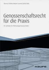 Genossenschaftsrecht für die Praxis - inkl. Arbeitshilfen online: Ein Leitfaden für Wohnungsgenossenschaften