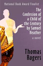 The Confession of a Child of the Century by Samuel Heather: A Novel