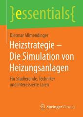 Heizstrategie – Die Simulation von Heizungsanlagen: Für Studierende, Techniker und interessierte Laien