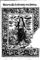 Vita di. s. Catherina da Siena [composta in latino dal beato padre frate Raimondo da Capua ... ]