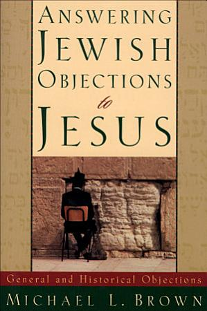 Answering Jewish Objections to Jesus   Volume 1 PDF