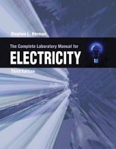 The Complete Lab Manual for Electricity: Edition 3